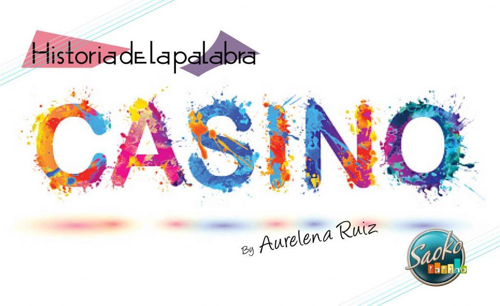 Cuentame historia de la palabra casino Aurelena Ruiz
